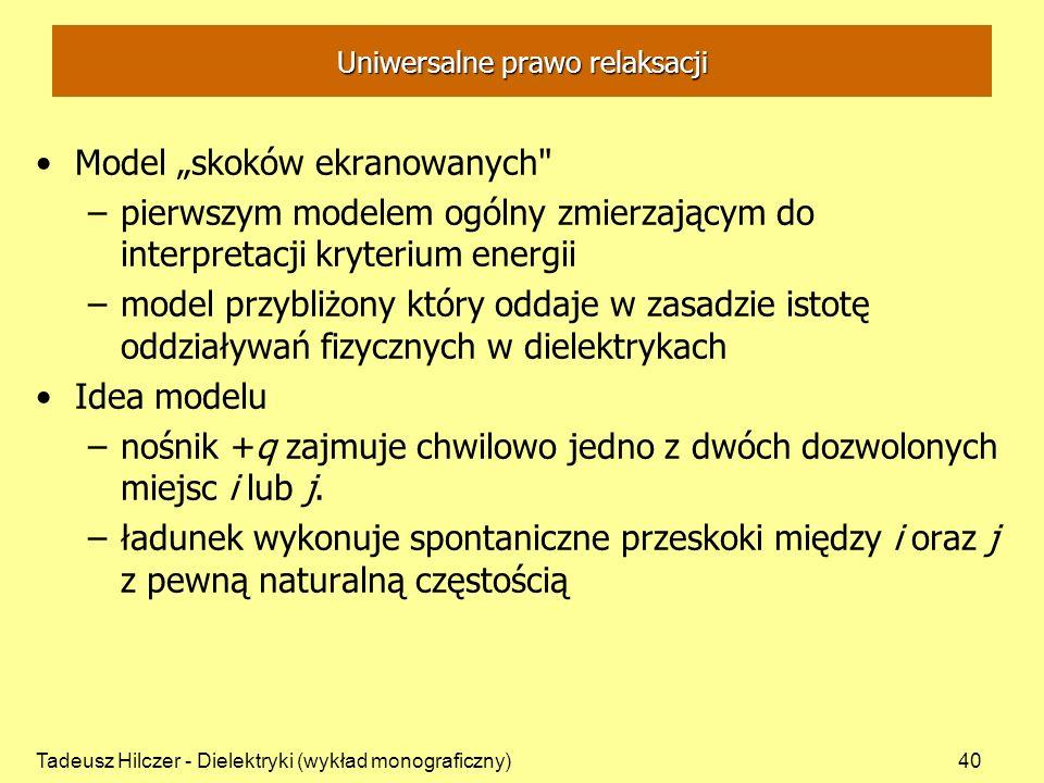 Tadeusz Hilczer - Dielektryki (wykład monograficzny)40 Uniwersalne prawo relaksacji Model skoków ekranowanych
