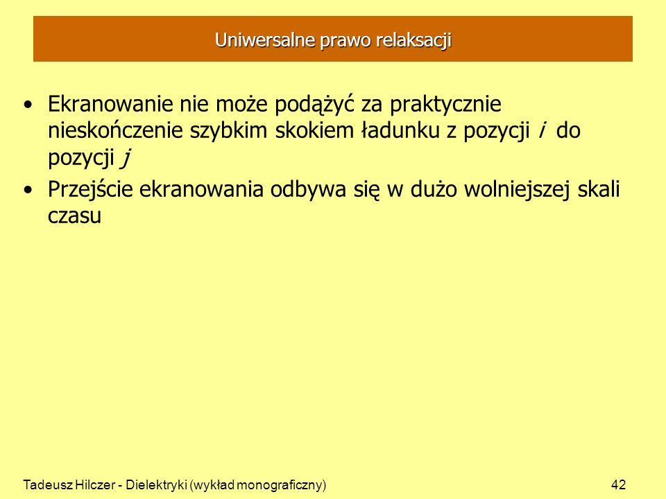 Tadeusz Hilczer - Dielektryki (wykład monograficzny)42 Uniwersalne prawo relaksacji Ekranowanie nie może podążyć za praktycznie nieskończenie szybkim