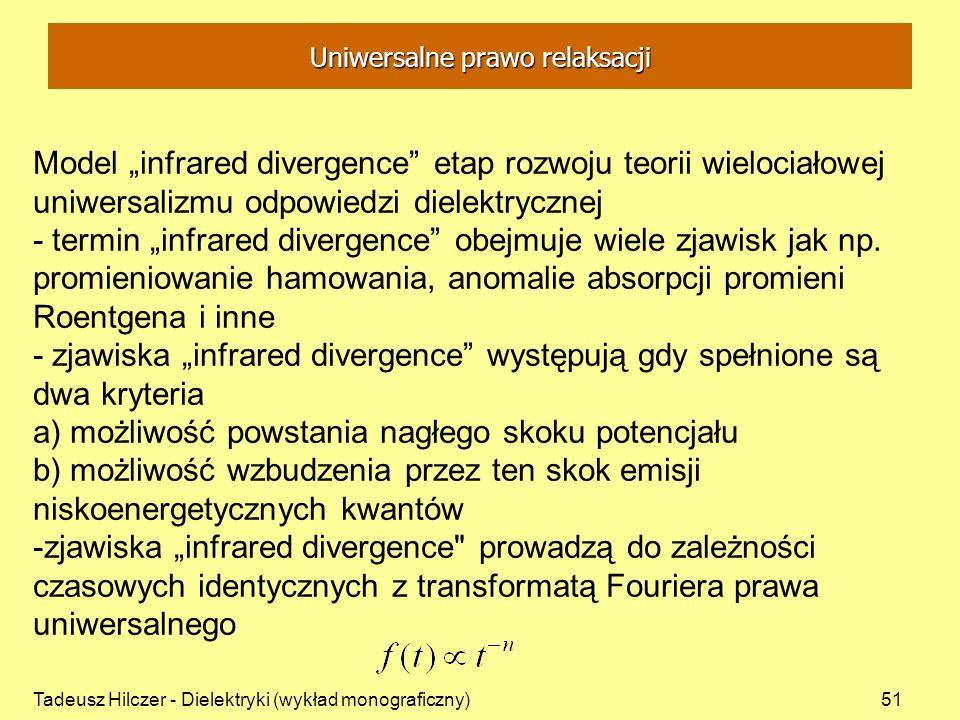 Tadeusz Hilczer - Dielektryki (wykład monograficzny)51 Model infrared divergence etap rozwoju teorii wielociałowej uniwersalizmu odpowiedzi dielektrycznej - termin infrared divergence obejmuje wiele zjawisk jak np.