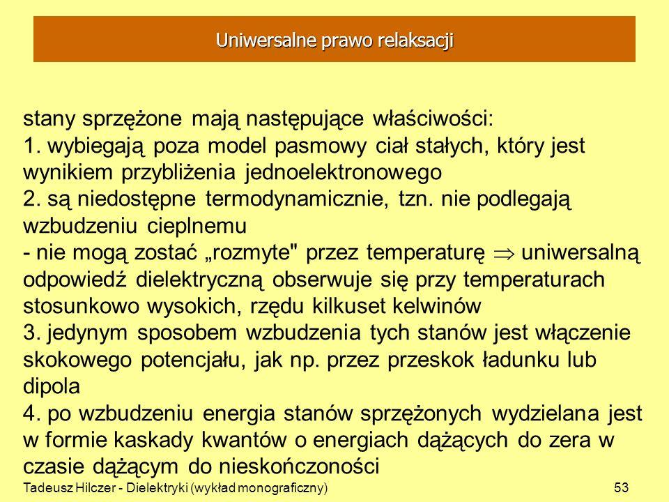 Tadeusz Hilczer - Dielektryki (wykład monograficzny)53 stany sprzężone mają następujące właściwości: 1. wybiegają poza model pasmowy ciał stałych, któ