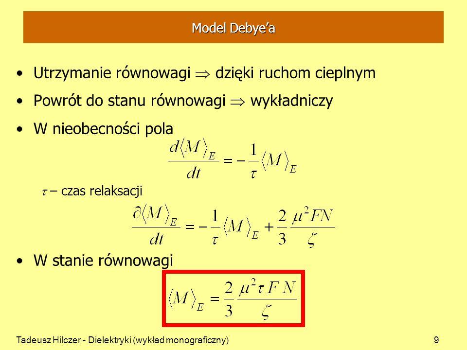 Tadeusz Hilczer - Dielektryki (wykład monograficzny)30 Uniwersalne prawo relaksacji Wykładnik n = 1 oznacza straty niezależne od częstości i jest przez wiązana z odpowiedzią,,sieci krystalicznej stanowiącą minimum, poniżej którego straty nigdy nie schodzą nawet przy najniższych temperaturach i po usunięciu wszystkich innych mechanizmów domieszkowanych Wykładniki n 0 odpowiadają silnej dyspersji przy niskiej częstości, występującej przy dużej ilości nośników, tłumaczonej formalnie zjawiskiem Maxwella-Wagnera.