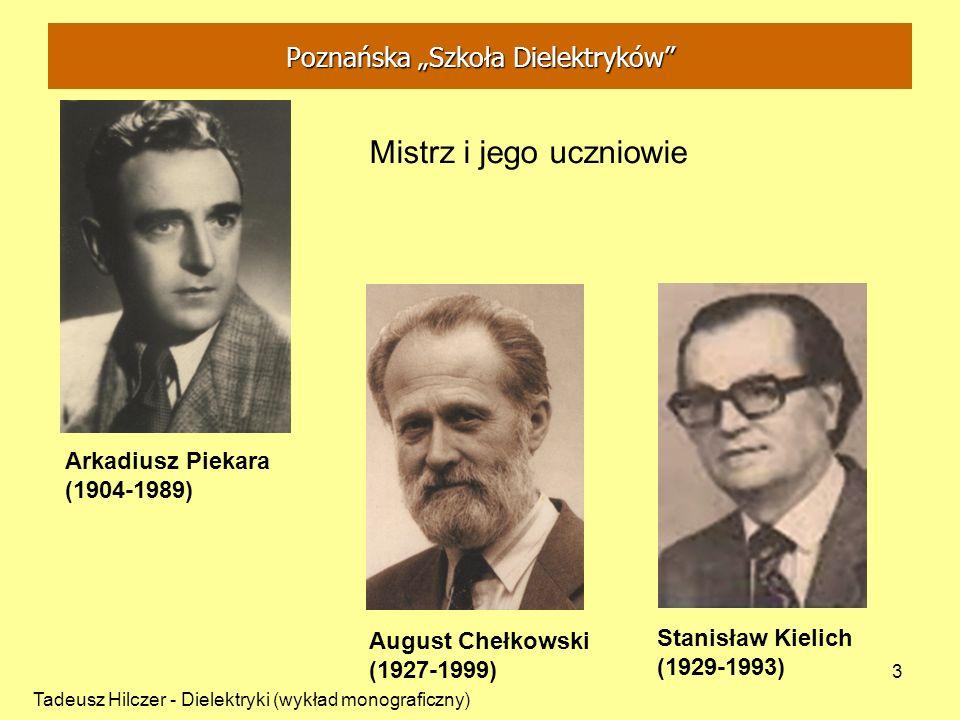 3 Arkadiusz Piekara (1904-1989) August Chełkowski (1927-1999) Stanisław Kielich (1929-1993) Poznańska Szkoła Dielektryków Mistrz i jego uczniowie