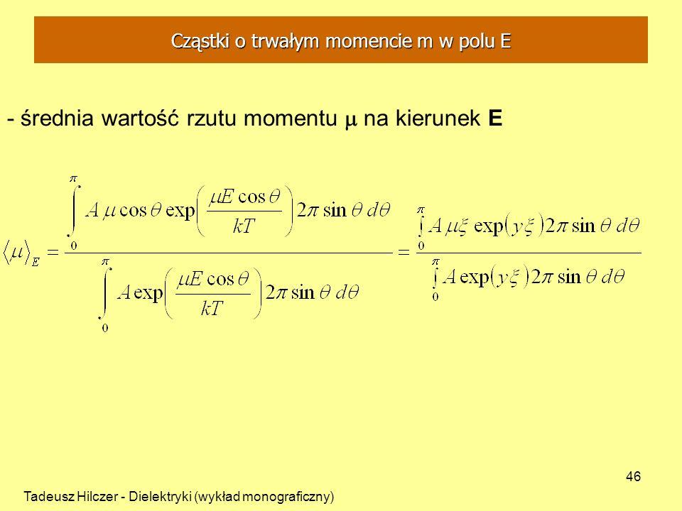 Tadeusz Hilczer - Dielektryki (wykład monograficzny) 46 - średnia wartość rzutu momentu na kierunek E Cząstki o trwałym momencie m w polu E