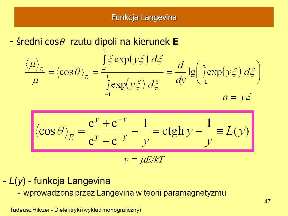 Tadeusz Hilczer - Dielektryki (wykład monograficzny) 47 - średni cos rzutu dipoli na kierunek E - L(y) - funkcja Langevina - wprowadzona przez Langevina w teorii paramagnetyzmu y = E/kT Funkcja Langevina