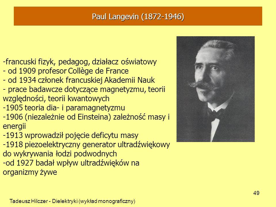 Tadeusz Hilczer - Dielektryki (wykład monograficzny) 49 -francuski fizyk, pedagog, działacz oświatowy - od 1909 profesor Collège de France - od 1934 c
