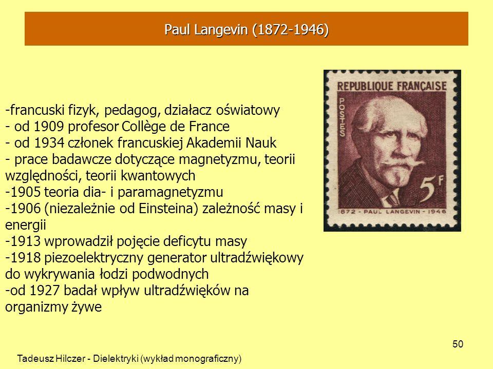 Tadeusz Hilczer - Dielektryki (wykład monograficzny) 50 -francuski fizyk, pedagog, działacz oświatowy - od 1909 profesor Collège de France - od 1934 c