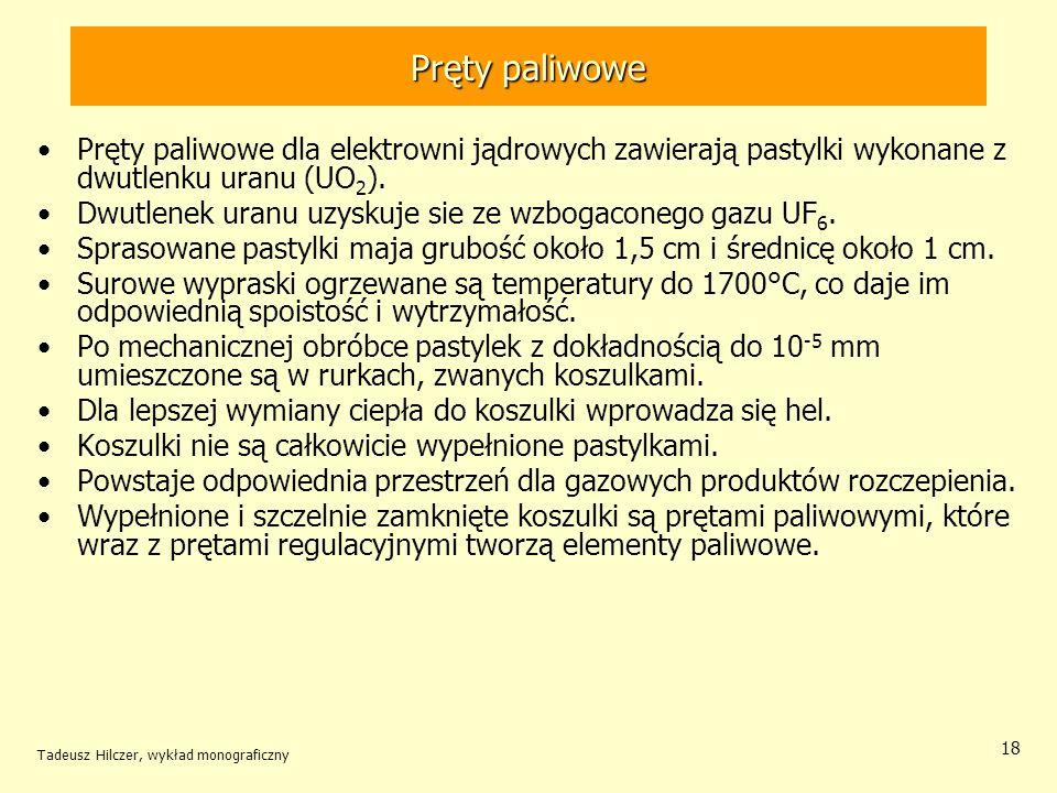 Tadeusz Hilczer, wykład monograficzny 18 Pręty paliwowe Pręty paliwowe dla elektrowni jądrowych zawierają pastylki wykonane z dwutlenku uranu (UO 2 ).