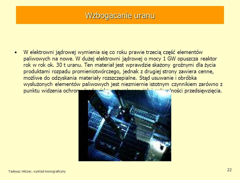 Tadeusz Hilczer, wykład monograficzny 22 W elektrowni jądrowej wymienia się co roku prawie trzecią część elementów paliwowych na nowe. W dużej elektro
