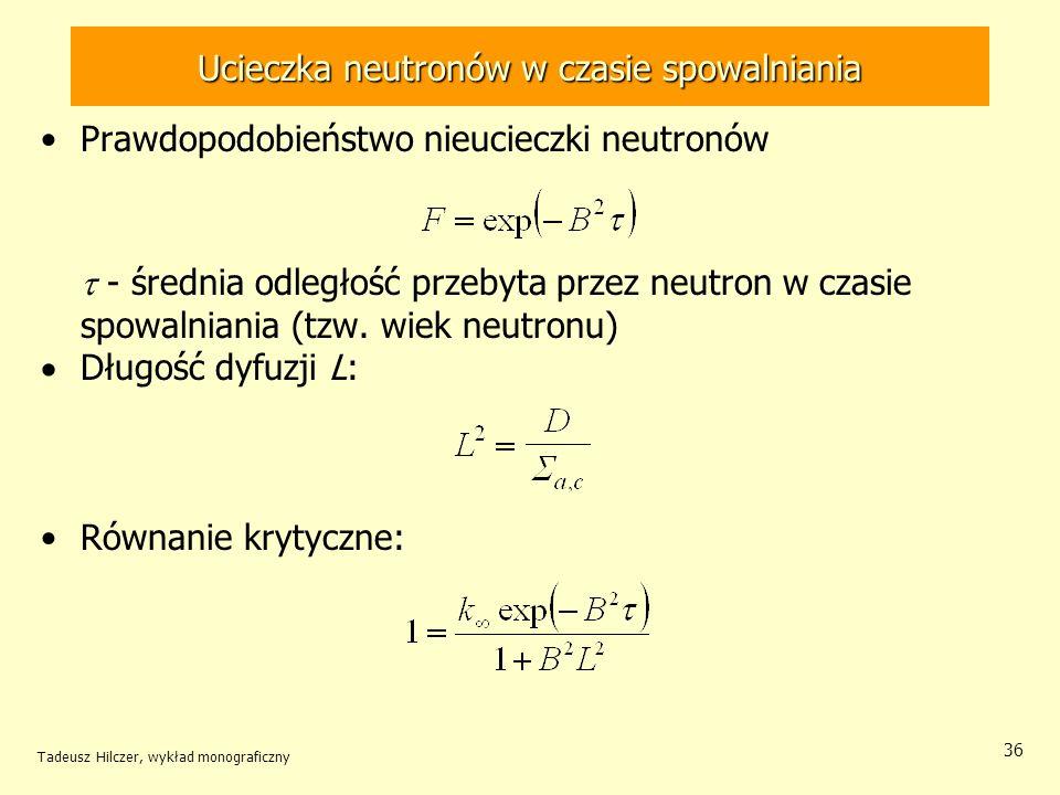Tadeusz Hilczer, wykład monograficzny 36 Ucieczka neutronów w czasie spowalniania Prawdopodobieństwo nieucieczki neutronów - średnia odległość przebyt
