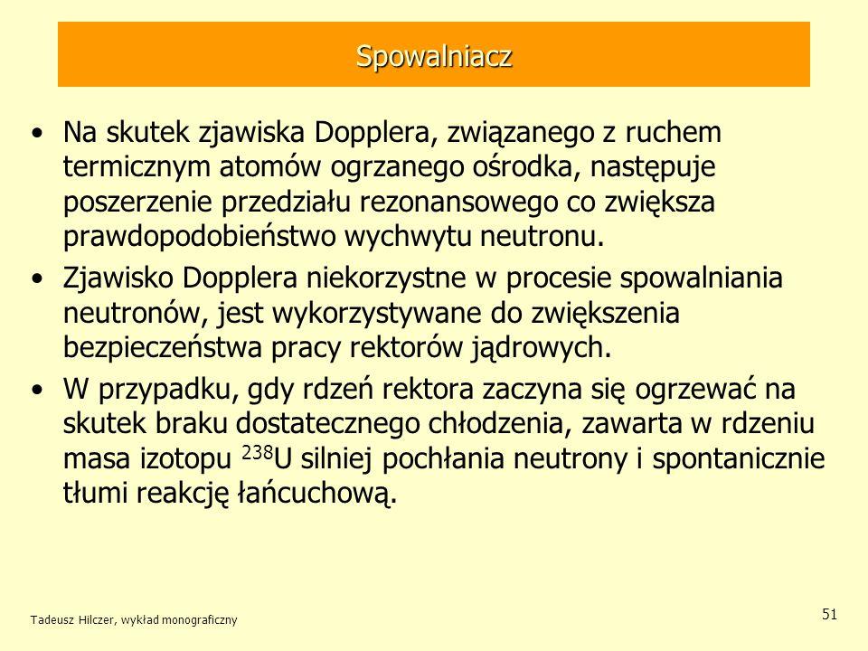 Tadeusz Hilczer, wykład monograficzny 51 Spowalniacz Na skutek zjawiska Dopplera, związanego z ruchem termicznym atomów ogrzanego ośrodka, następuje p