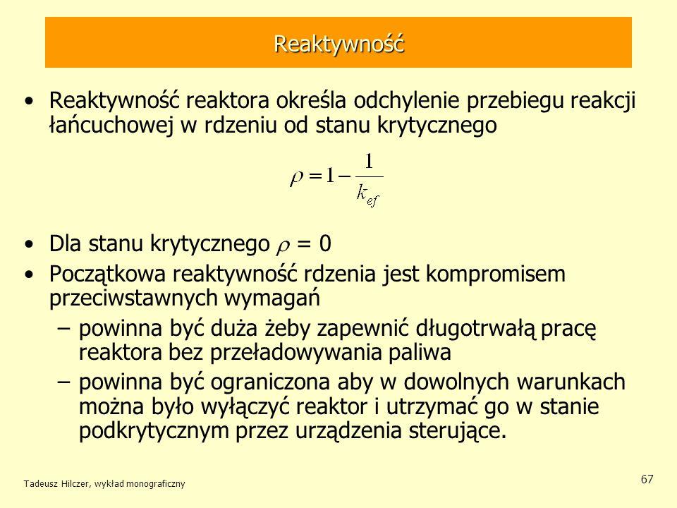 Tadeusz Hilczer, wykład monograficzny 67 Reaktywność Reaktywność reaktora określa odchylenie przebiegu reakcji łańcuchowej w rdzeniu od stanu krytyczn