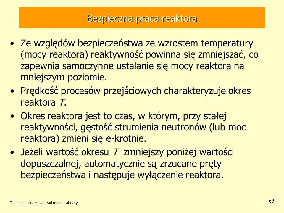 Tadeusz Hilczer, wykład monograficzny 68 Bezpieczna praca reaktora Ze względów bezpieczeństwa ze wzrostem temperatury (mocy reaktora) reaktywność powi