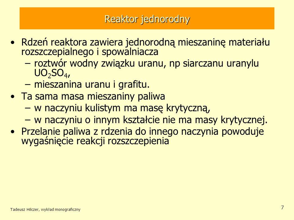Tadeusz Hilczer, wykład monograficzny 28 Jądra rozszczepialne jądroenergia [MeV/nukleon] wiązaniado rozszczepienia 238 U7,578 235 U7,596,5 233 U7,596,0 232 Th7,67,8 239 Pu7,565,0