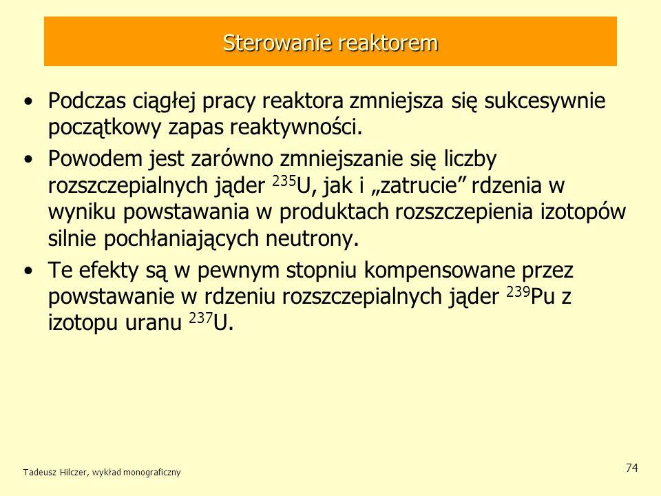 Tadeusz Hilczer, wykład monograficzny 74 Sterowanie reaktorem Podczas ciągłej pracy reaktora zmniejsza się sukcesywnie początkowy zapas reaktywności.