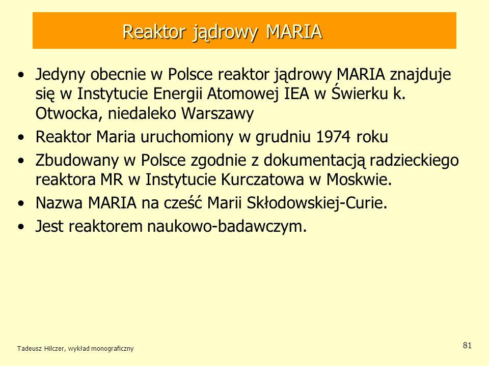 Tadeusz Hilczer, wykład monograficzny 81 Reaktor jądrowy MARIA Jedyny obecnie w Polsce reaktor jądrowy MARIA znajduje się w Instytucie Energii Atomowe