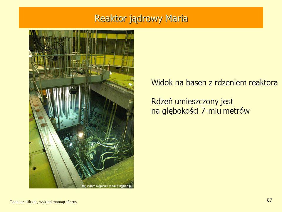 Tadeusz Hilczer, wykład monograficzny 87 Widok na basen z rdzeniem reaktora Rdzeń umieszczony jest na głębokości 7-miu metrów Reaktor jądrowy MARIA Re