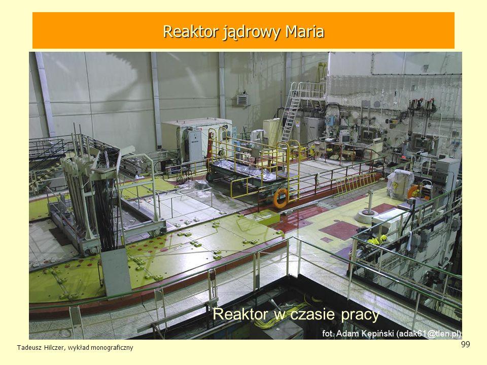 Tadeusz Hilczer, wykład monograficzny 99 Reaktor w czasie pracy Reaktor jądrowy MARIA Reaktor jądrowy Maria