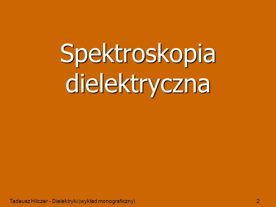 Tadeusz Hilczer - Dielektryki (wykład monograficzny)23 - przedstawienie zależności liniowych na płaszczyznach zespolonych we współrzędnych oraz - zależności liniowe pomiędzy i Spektroskopia dielektryczna
