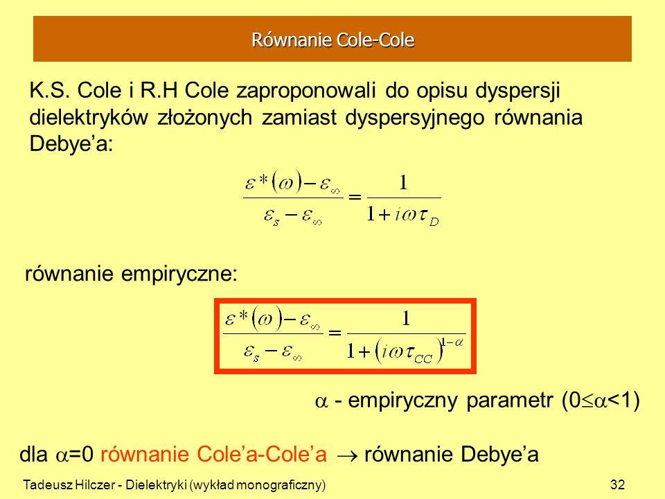 Tadeusz Hilczer - Dielektryki (wykład monograficzny)32 K.S. Cole i R.H Cole zaproponowali do opisu dyspersji dielektryków złożonych zamiast dyspersyjn