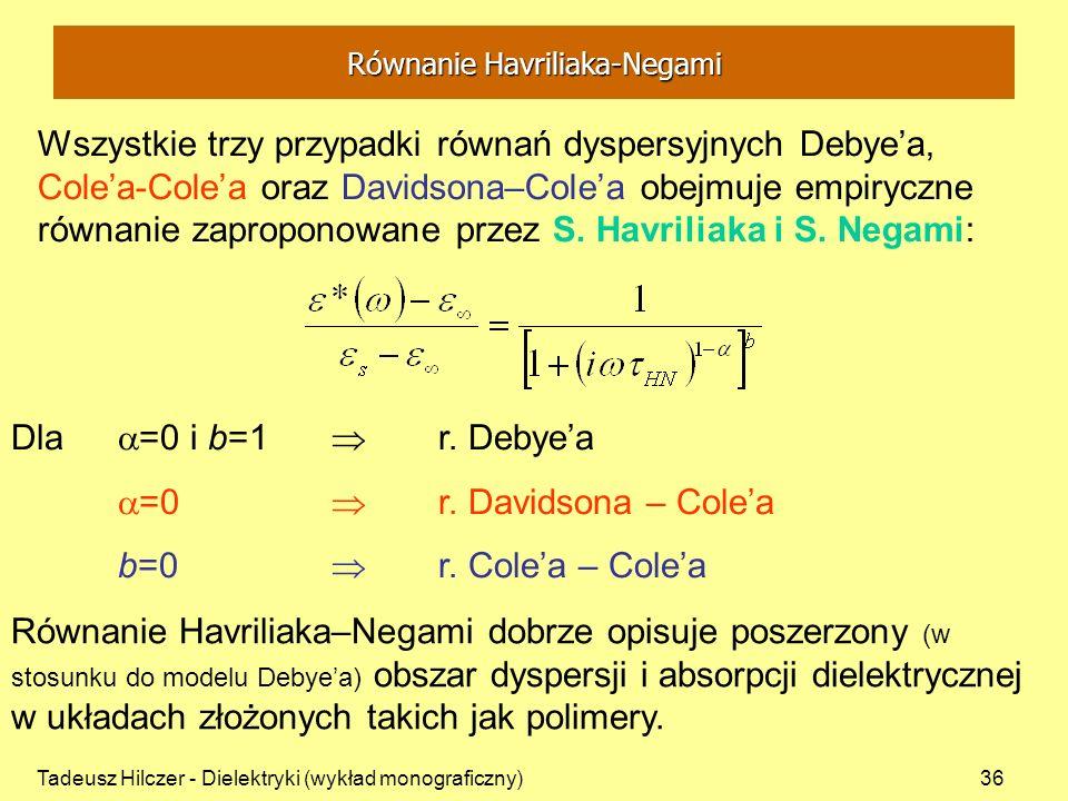 Tadeusz Hilczer - Dielektryki (wykład monograficzny)36 Wszystkie trzy przypadki równań dyspersyjnych Debyea, Colea-Colea oraz Davidsona–Colea obejmuje