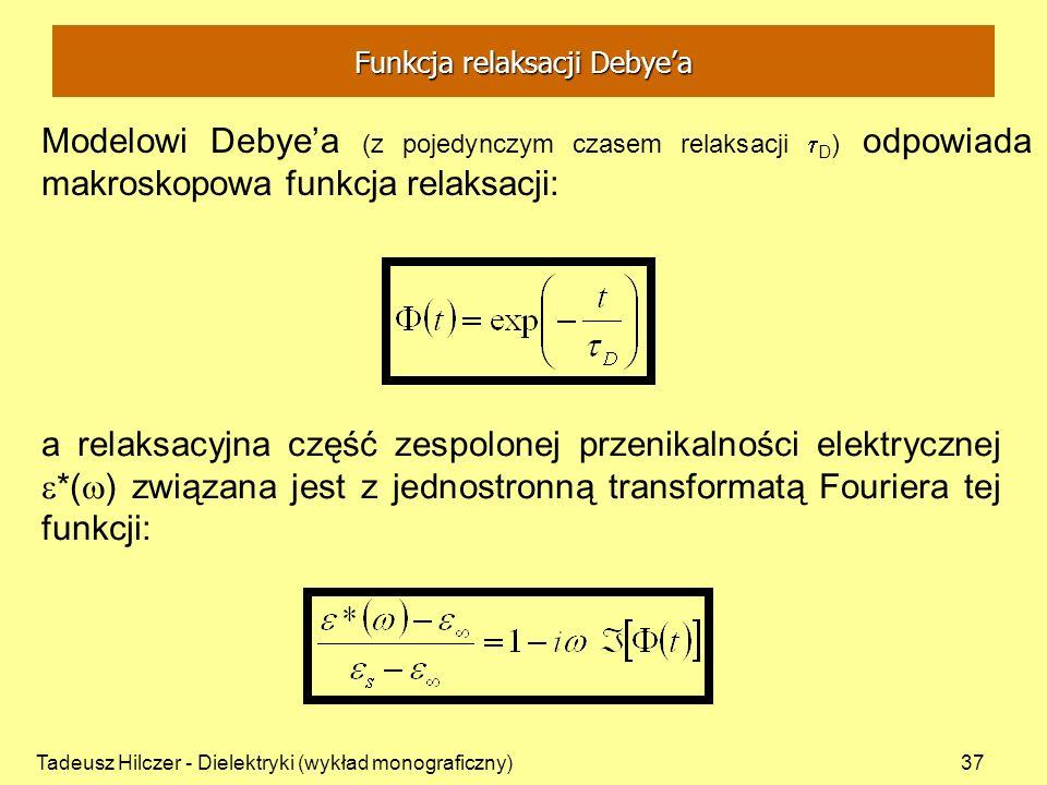 Tadeusz Hilczer - Dielektryki (wykład monograficzny)37 Modelowi Debyea (z pojedynczym czasem relaksacji D ) odpowiada makroskopowa funkcja relaksacji: