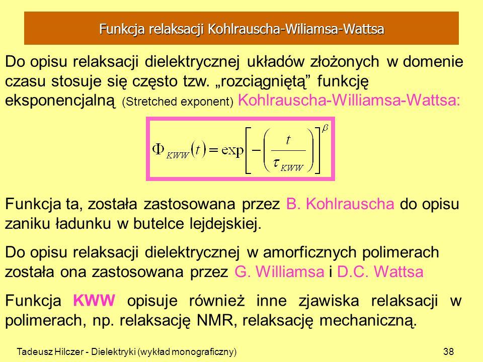 Tadeusz Hilczer - Dielektryki (wykład monograficzny)38 Do opisu relaksacji dielektrycznej układów złożonych w domenie czasu stosuje się często tzw. ro