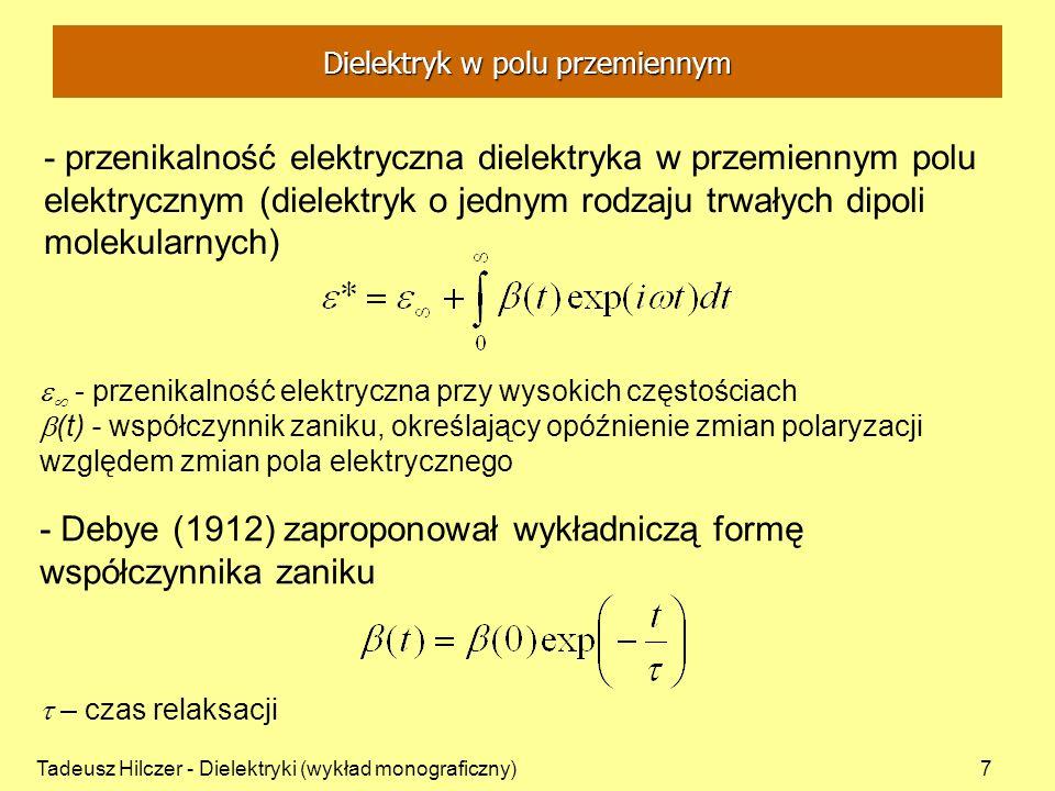 Tadeusz Hilczer - Dielektryki (wykład monograficzny)8 - do polaryzacji deformacyjnej (atomowej, jonowej i elektronowej) model oscylatora harmonicznego, - przesunięcie przez pole elektryczne ładunków przeciwnych znaków, związanych ze sobą sprężyście, wywołuje polaryzację ośrodka, - po usunięciu pola ładunki wracają do położeń równowagi wykonując drgania, które zanikają z szybkością określoną tłumieniem, - gdy polaryzację deformacyjną wywołuje pole przemienne układ złożony z oscylatorów może przy pewnej charakterystycznej częstości 0 absorbować energię - zjawisko analogiczne do absorpcji rezonansowej w obwodzie elektrycznym zawierającym opór omowy, pojemność oraz indukcyjność Polaryzacja deformacyjna
