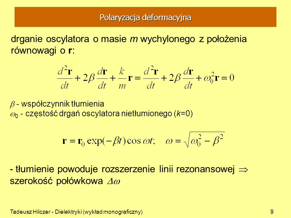 Tadeusz Hilczer - Dielektryki (wykład monograficzny)9 drganie oscylatora o masie m wychylonego z położenia równowagi o r: - współczynnik tłumienia 0 -