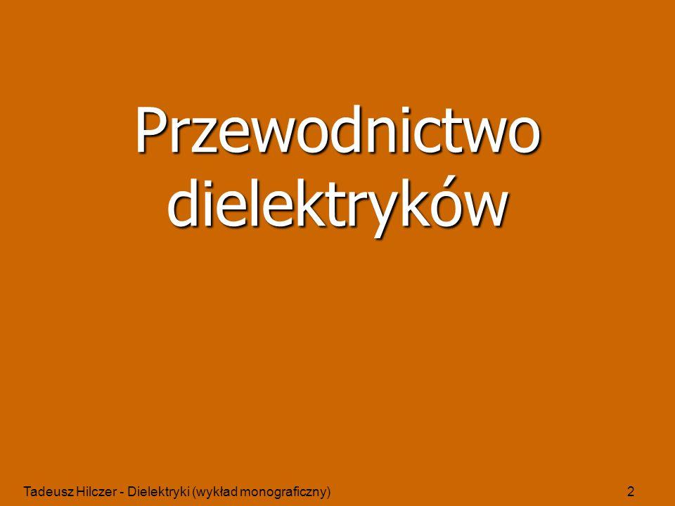 Tadeusz Hilczer - Dielektryki (wykład monograficzny)2 Przewodnictwo dielektryków