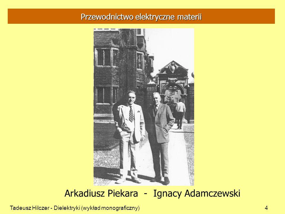 Tadeusz Hilczer - Dielektryki (wykład monograficzny)4 Przewodnictwo elektryczne materii Arkadiusz Piekara - Ignacy Adamczewski