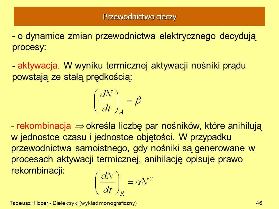 Tadeusz Hilczer - Dielektryki (wykład monograficzny)46 - o dynamice zmian przewodnictwa elektrycznego decydują procesy: - aktywacja.