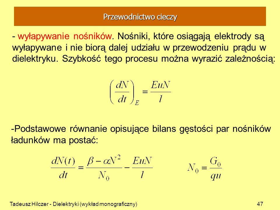 Tadeusz Hilczer - Dielektryki (wykład monograficzny)47 - wyłapywanie nośników. Nośniki, które osiągają elektrody są wyłapywane i nie biorą dalej udzia