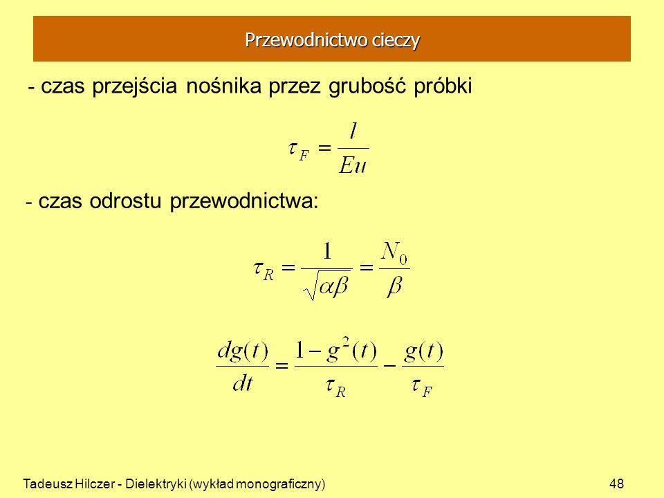 Tadeusz Hilczer - Dielektryki (wykład monograficzny)48 - czas przejścia nośnika przez grubość próbki - czas odrostu przewodnictwa: Przewodnictwo cieczy