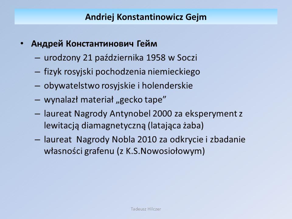 Андрей Константинович Гейм – urodzony 21 października 1958 w Soczi – fizyk rosyjski pochodzenia niemieckiego – obywatelstwo rosyjskie i holenderskie –