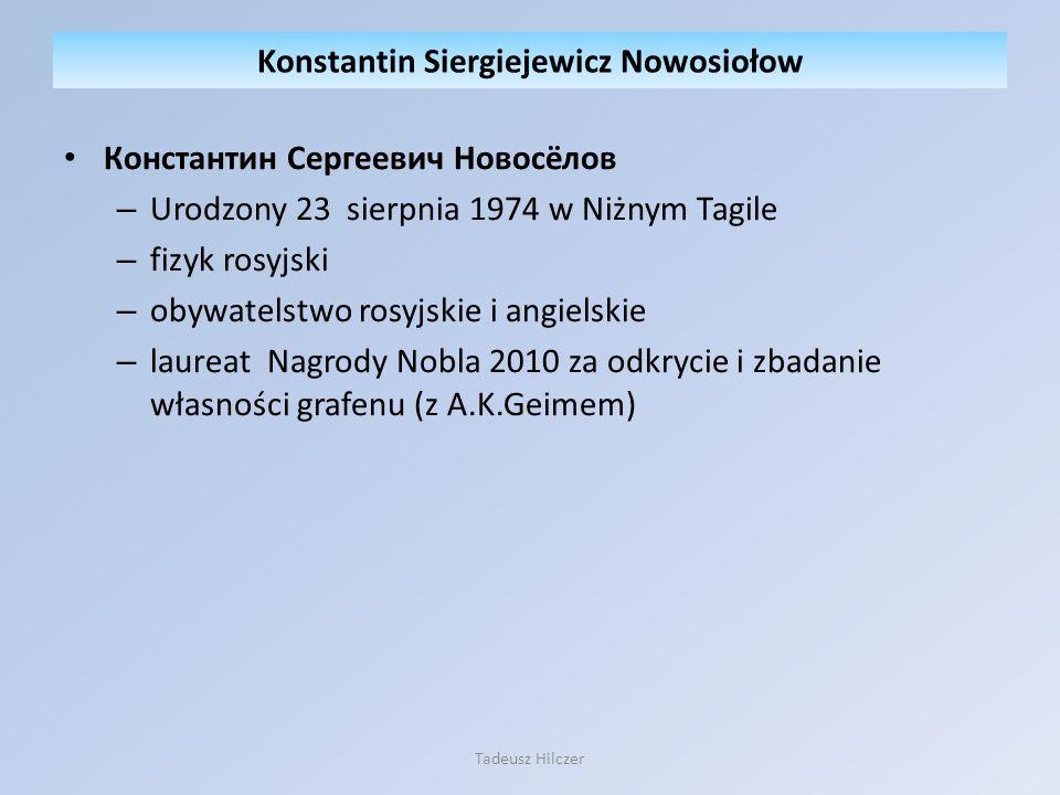 Константин Сергеевич Новосёлов – Urodzony 23 sierpnia 1974 w Niżnym Tagile – fizyk rosyjski – obywatelstwo rosyjskie i angielskie – laureat Nagrody No