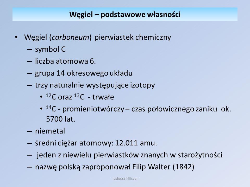 Węgiel (carboneum) pierwiastek chemiczny – symbol C – liczba atomowa 6. – grupa 14 okresowego układu – trzy naturalnie występujące izotopy 12 C oraz 1