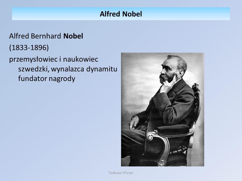 Alfred Bernhard Nobel (1833-1896) przemysłowiec i naukowiec szwedzki, wynalazca dynamitu fundator nagrody Alfred Nobel Tadeusz Hilczer