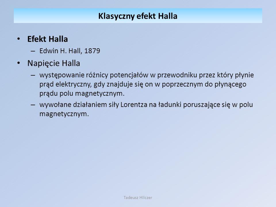 Efekt Halla – Edwin H. Hall, 1879 Napięcie Halla – występowanie różnicy potencjałów w przewodniku przez który płynie prąd elektryczny, gdy znajduje si