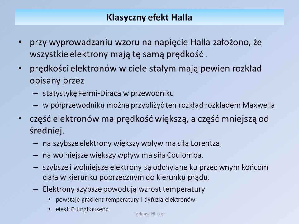 przy wyprowadzaniu wzoru na napięcie Halla założono, że wszystkie elektrony mają tę samą prędkość. prędkości elektronów w ciele stałym mają pewien roz