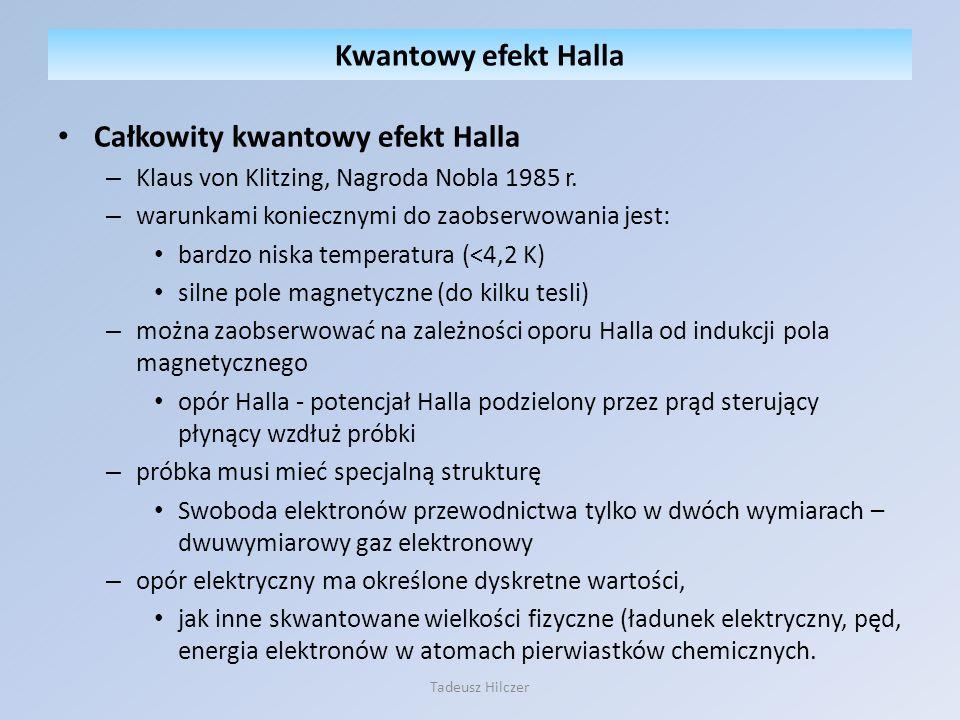 Całkowity kwantowy efekt Halla – Klaus von Klitzing, Nagroda Nobla 1985 r. – warunkami koniecznymi do zaobserwowania jest: bardzo niska temperatura (<