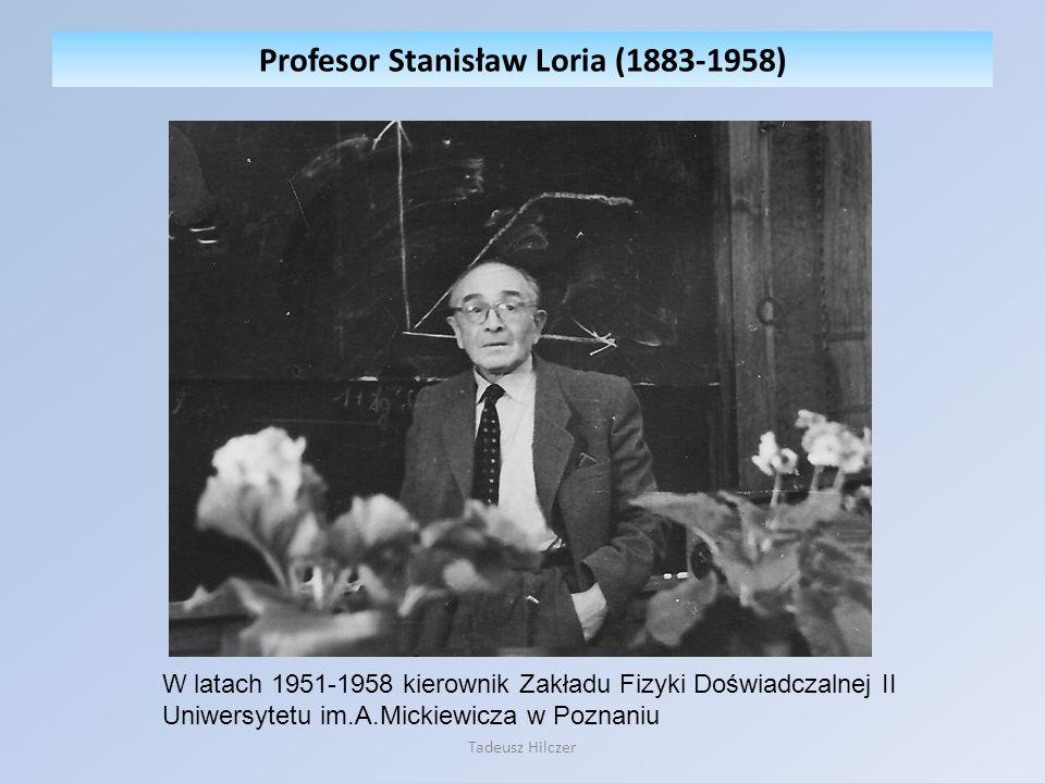 Profesor Stanisław Loria (1883-1958) W latach 1951-1958 kierownik Zakładu Fizyki Doświadczalnej II Uniwersytetu im.A.Mickiewicza w Poznaniu