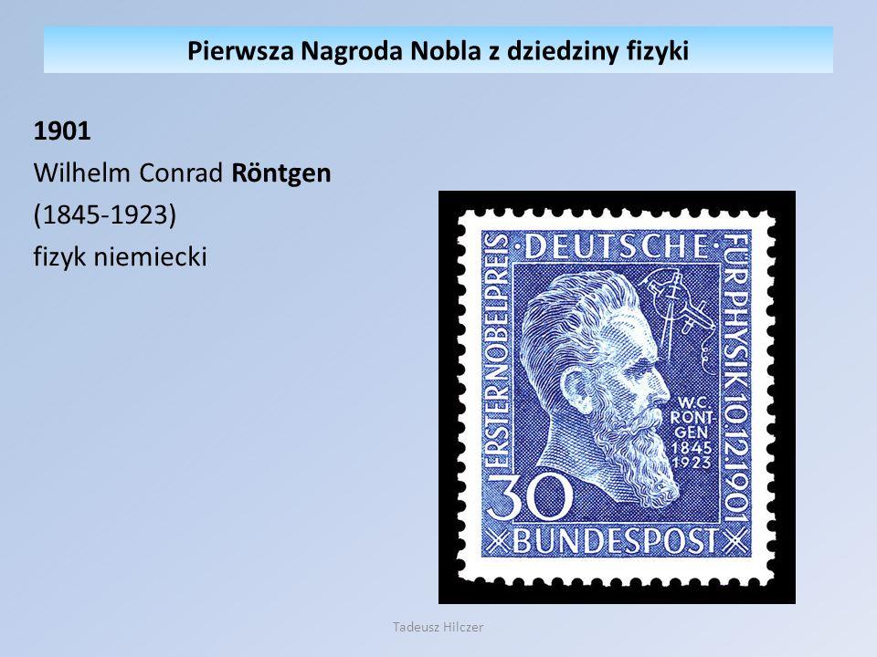 1901 Wilhelm Conrad Röntgen (1845-1923) fizyk niemiecki Pierwsza Nagroda Nobla z dziedziny fizyki Tadeusz Hilczer