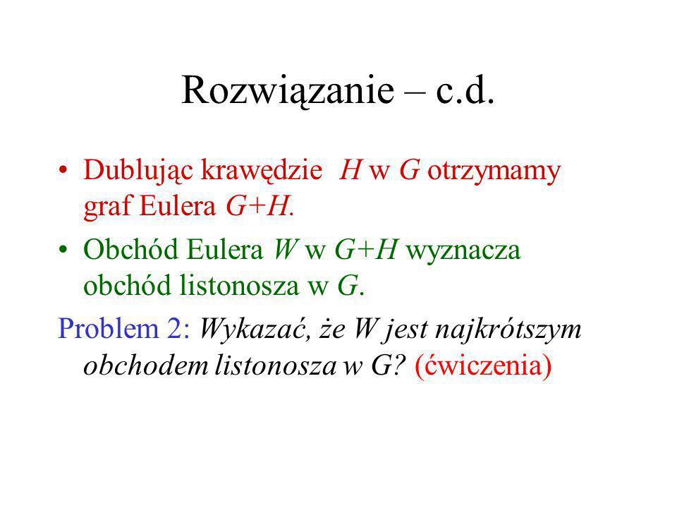 Rozwiązanie Niech G ma 2k nieparzystych stopni. Niech H będzie najmniejszym (co do liczby krawędzi) podgrafem rozpiętym w G, który ma te same nieparzy