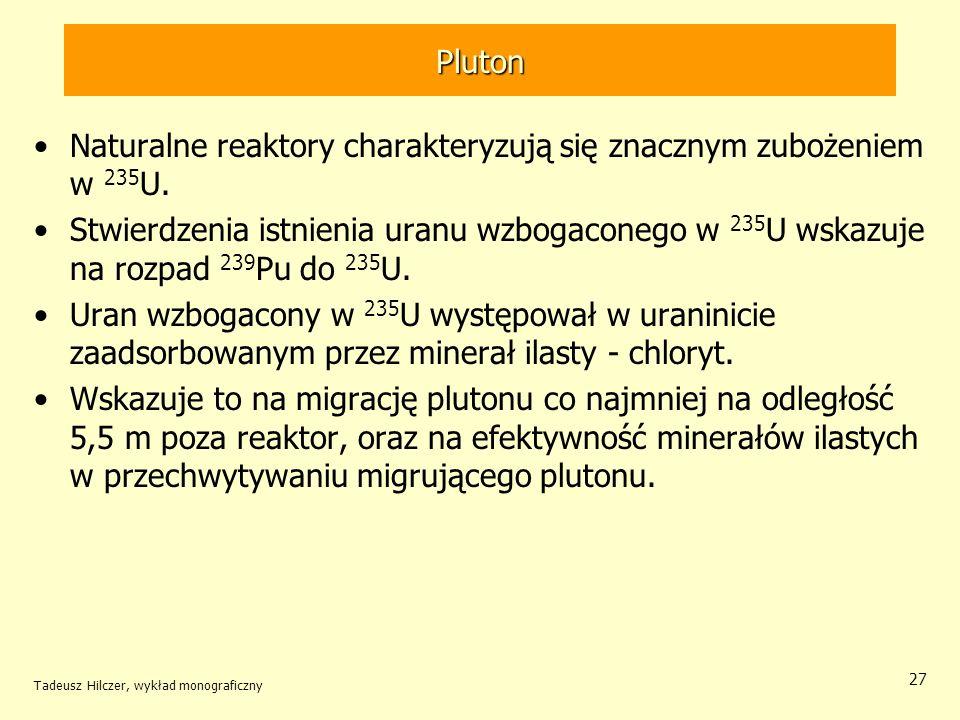 Tadeusz Hilczer, wykład monograficzny 27 Pluton Naturalne reaktory charakteryzują się znacznym zubożeniem w 235 U. Stwierdzenia istnienia uranu wzboga