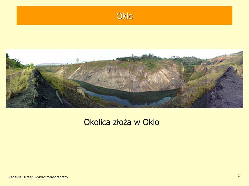 Tadeusz Hilczer, wykład monograficzny 6 Gabon W Gabonie odkryto złoża rud uranowych o kształcie soczewek, –średnica około 10 m, –grubość około 1 m.