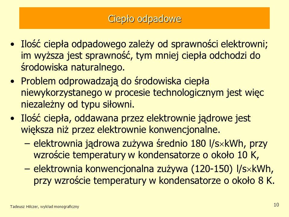 Tadeusz Hilczer, wykład monograficzny 11 Ciepło odpadowe Woda do chłodzenia pobierana jest –z rzek –z jezior –przybrzeżnych wód morskich.