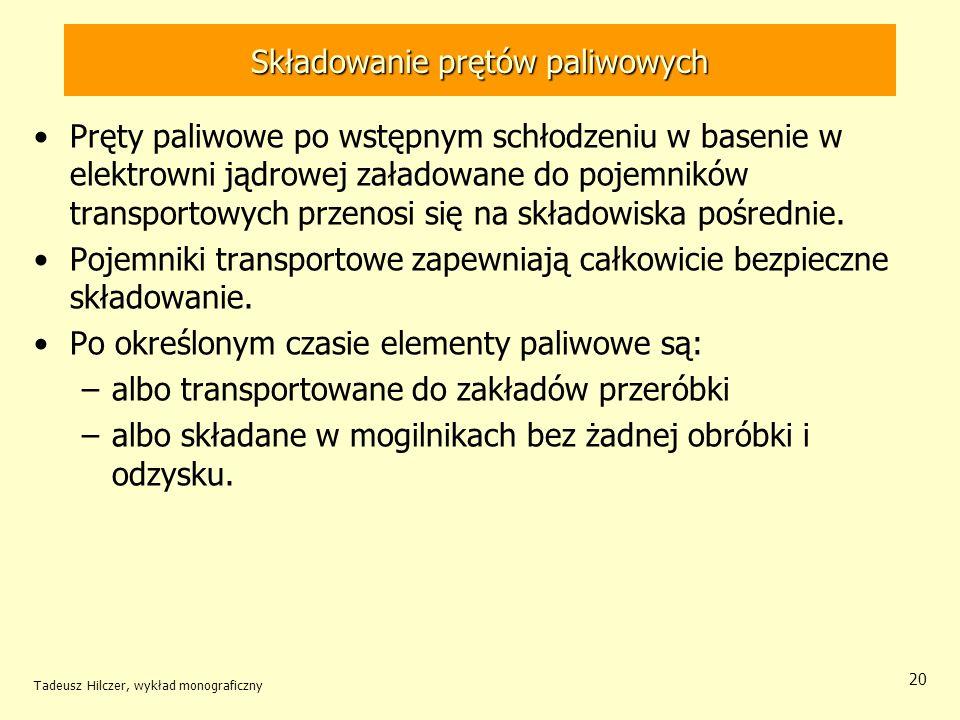 Tadeusz Hilczer, wykład monograficzny 21 Przerób prętów paliwowych W zakładzie przerobu paliwa jądrowego przeprowadza się rozdział poszczególnych składników wypalonych elementów paliwowych.