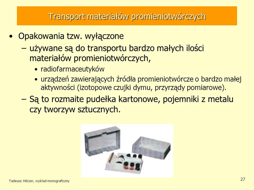 Tadeusz Hilczer, wykład monograficzny 28 Składowanie odpadów promieniotwórczych Odpady radioaktywne w postaci stałej lub ciekłej należy podzielić na trzy grupy: –nisko aktywne redukowane do możliwie najmniejszej objętości (stężanie, ściskanie, spalanie), zacementowane w beczkach.