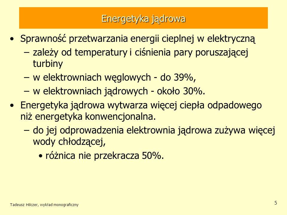 Tadeusz Hilczer, wykład monograficzny 6 Energetyka jądrowa Elektrownia jądrowa o mocy 1000 MW(e) wprowadza rocznie do otoczenia maksymalnie –5,9 10 14 Bq promieniotwórczych gazów szlachetnych ( 85 Kr i 33 Xe) –5,6 10 9 Bq promieniotwórczego jodu.