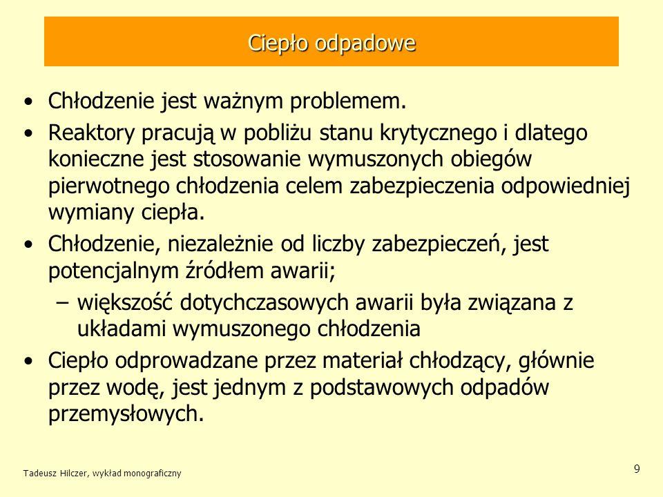 Tadeusz Hilczer, wykład monograficzny 10 Ciepło odpadowe Ilość ciepła odpadowego zależy od sprawności elektrowni; im wyższa jest sprawność, tym mniej ciepła odchodzi do środowiska naturalnego.